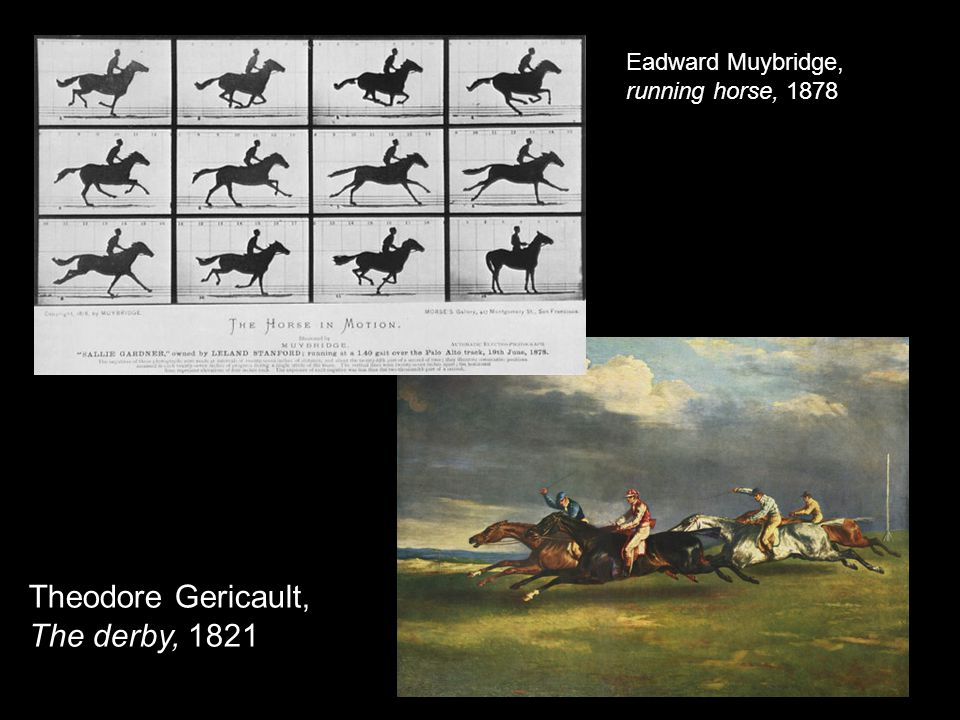 Theodore Gericault, The derby, 1821 Eadward Muybridge, running horse, 1878