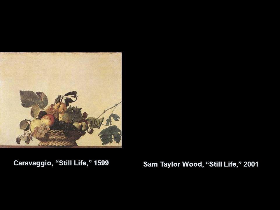 Caravaggio, Still Life, 1599 Sam Taylor Wood, Still Life, 2001