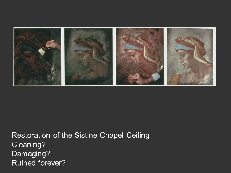 Restoration of the Sistine Chapel Ceiling Cleaning? Damaging? Ruined forever?