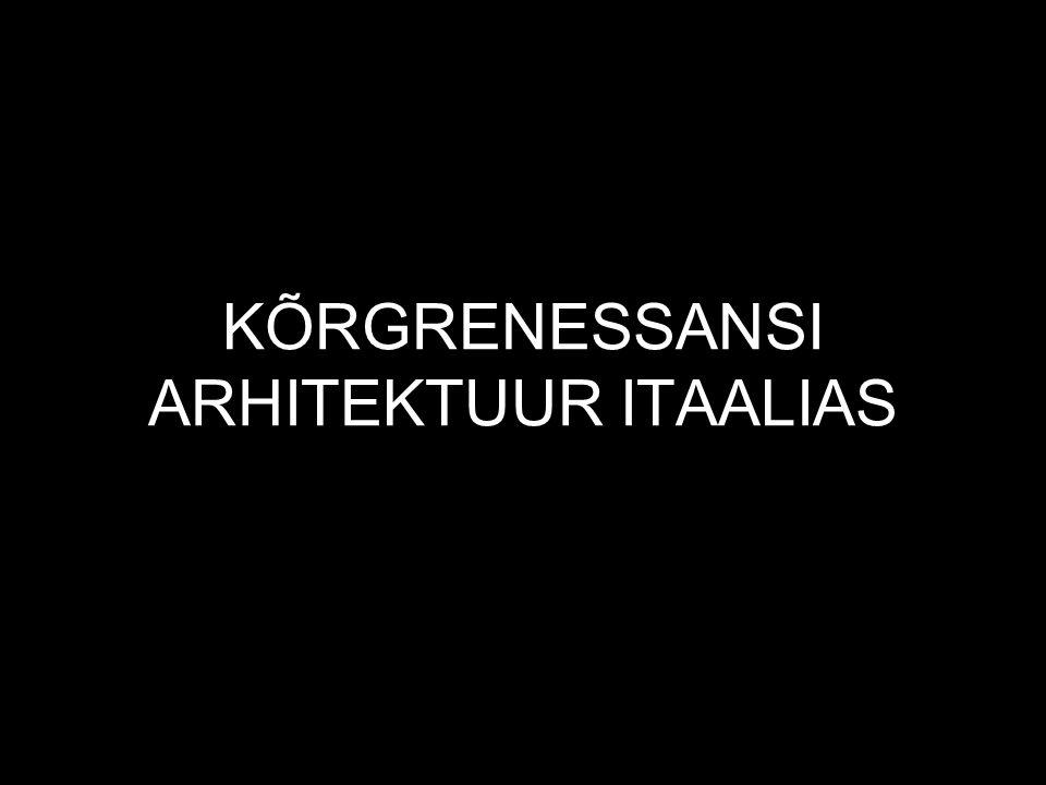 KÕRGRENESSANSI ARHITEKTUUR ITAALIAS