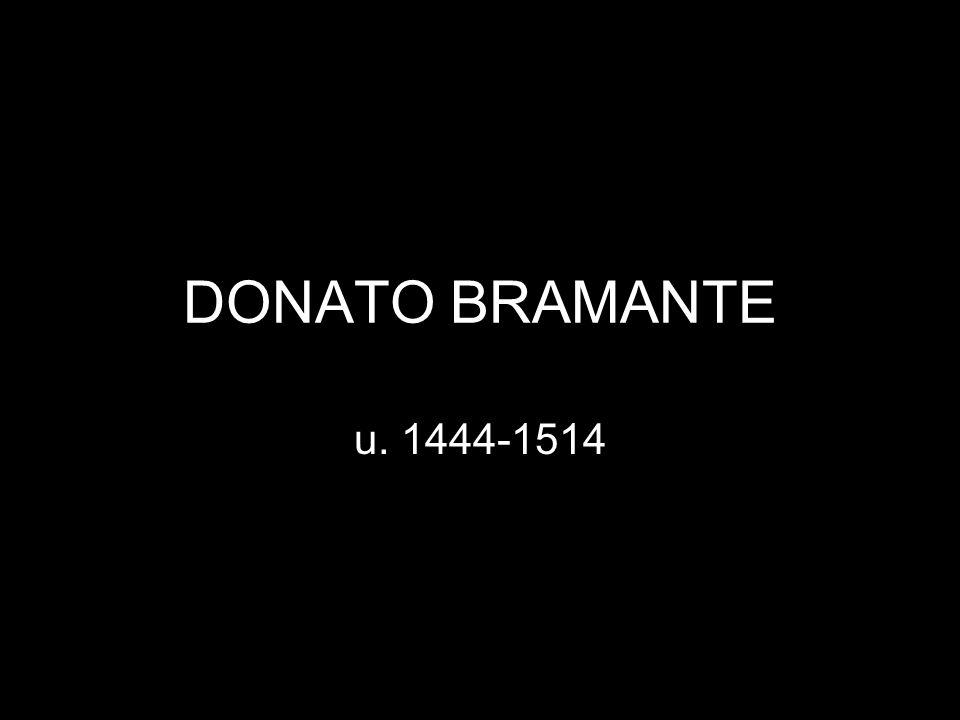 DONATO BRAMANTE u. 1444-1514