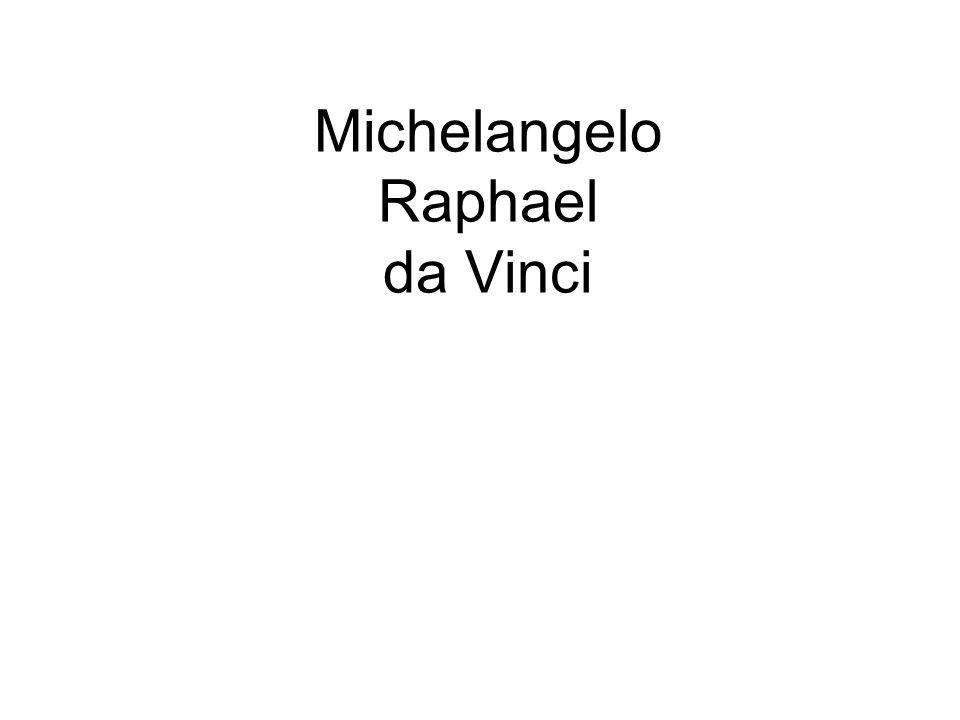 Michelangelo Raphael da Vinci