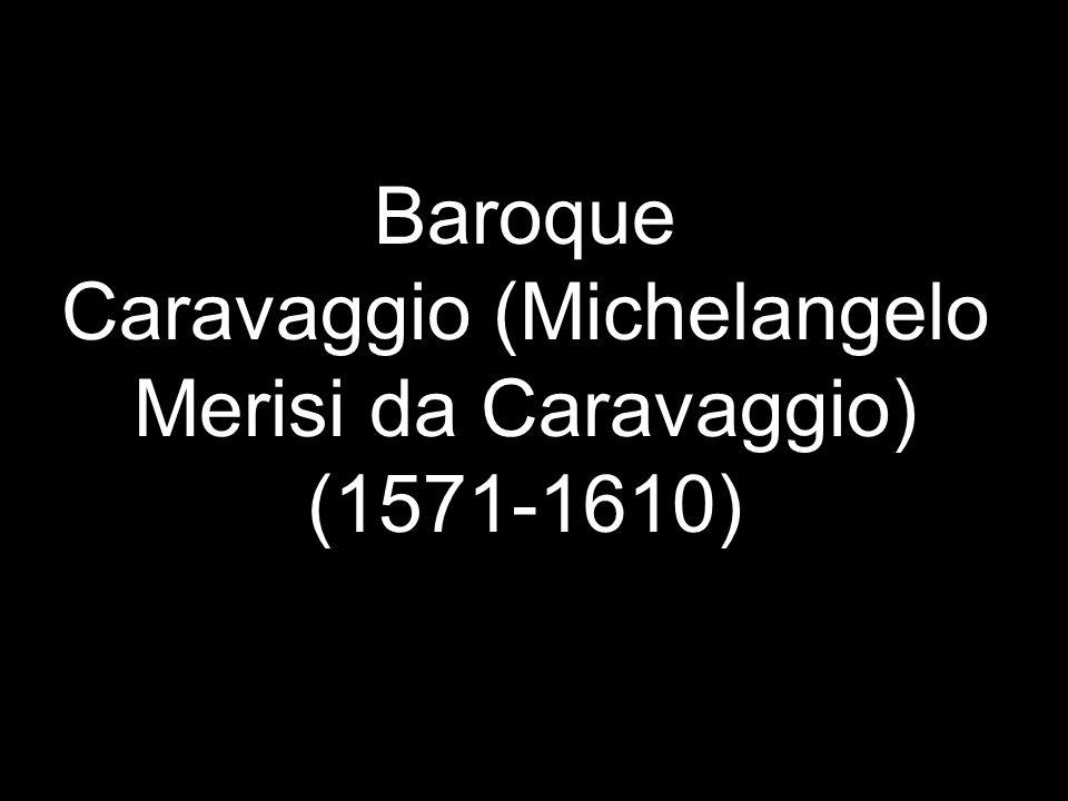 Baroque Caravaggio (Michelangelo Merisi da Caravaggio) (1571-1610)