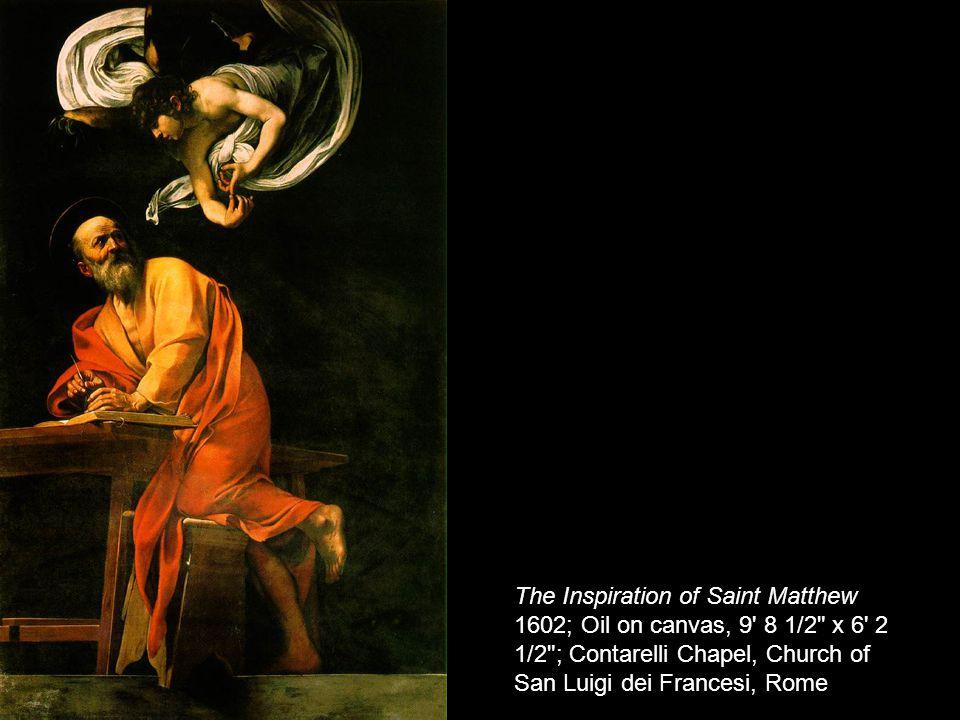 The Inspiration of Saint Matthew 1602; Oil on canvas, 9 8 1/2 x 6 2 1/2 ; Contarelli Chapel, Church of San Luigi dei Francesi, Rome
