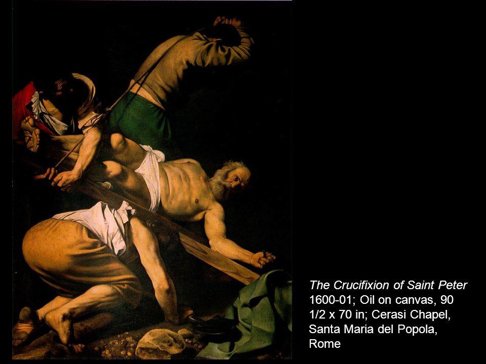 The Crucifixion of Saint Peter 1600-01; Oil on canvas, 90 1/2 x 70 in; Cerasi Chapel, Santa Maria del Popola, Rome