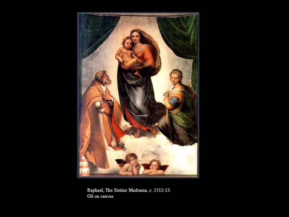 Raphael, The Sistine Madonna, c. 1512-13. Oil on canvas
