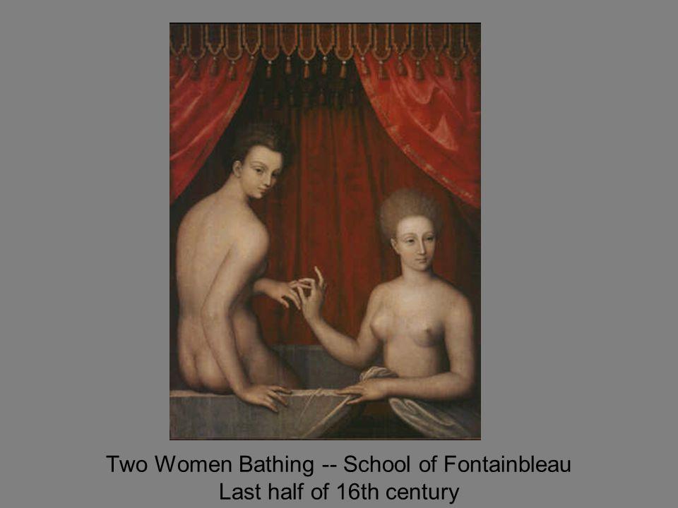 Two Women Bathing -- School of Fontainbleau Last half of 16th century