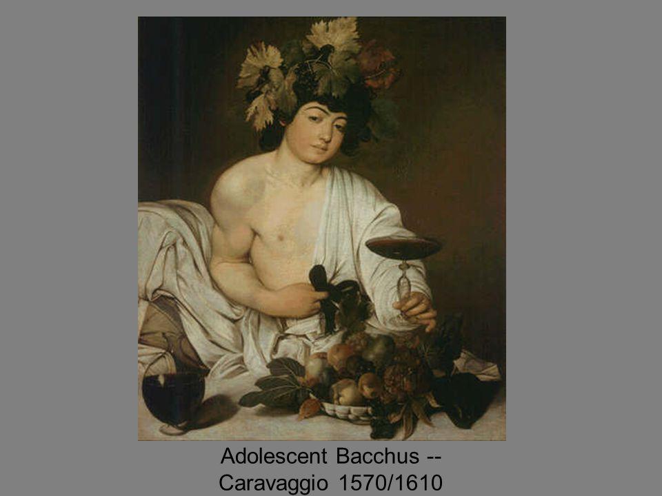 Adolescent Bacchus -- Caravaggio 1570/1610