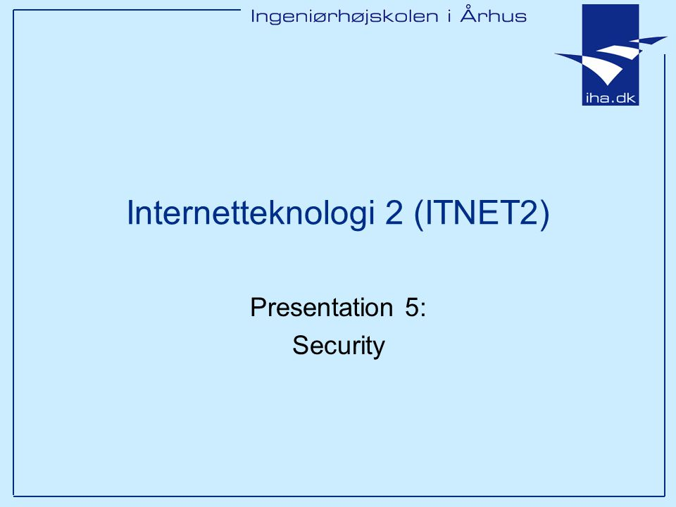 Presentation 5: Security Internetteknologi 2 (ITNET2)