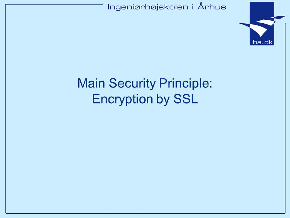 Main Security Principle: Encryption by SSL