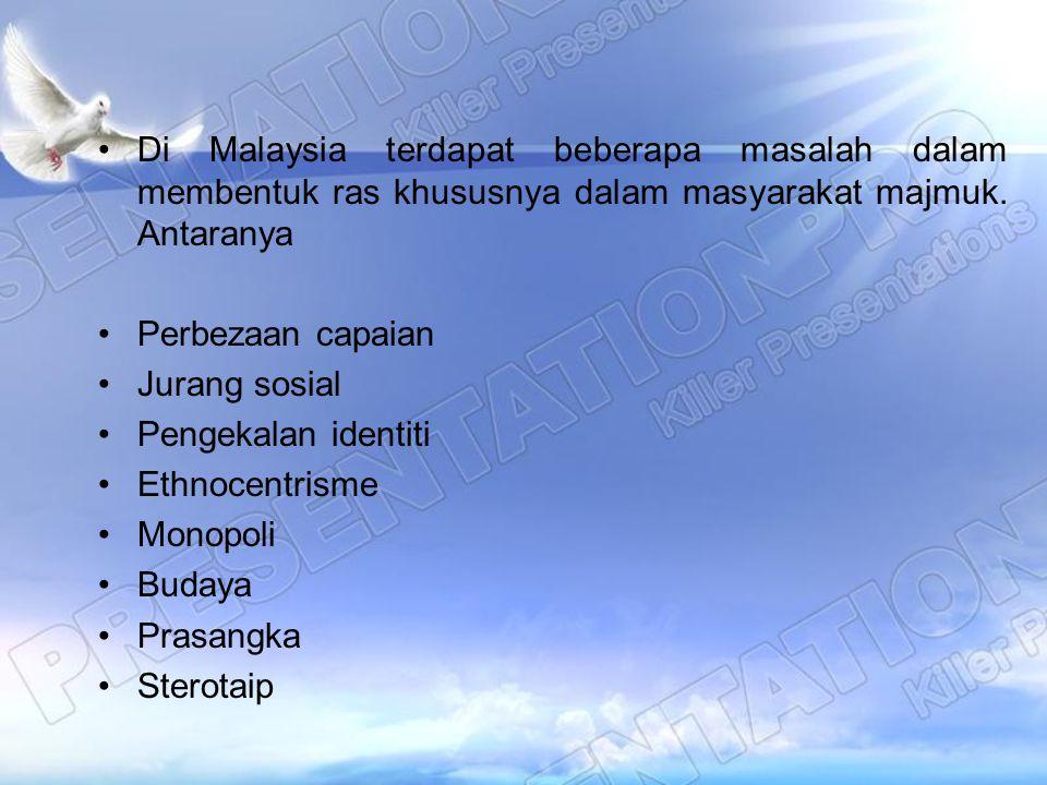 Di Malaysia terdapat beberapa masalah dalam membentuk ras khususnya dalam masyarakat majmuk. Antaranya Perbezaan capaian Jurang sosial Pengekalan iden