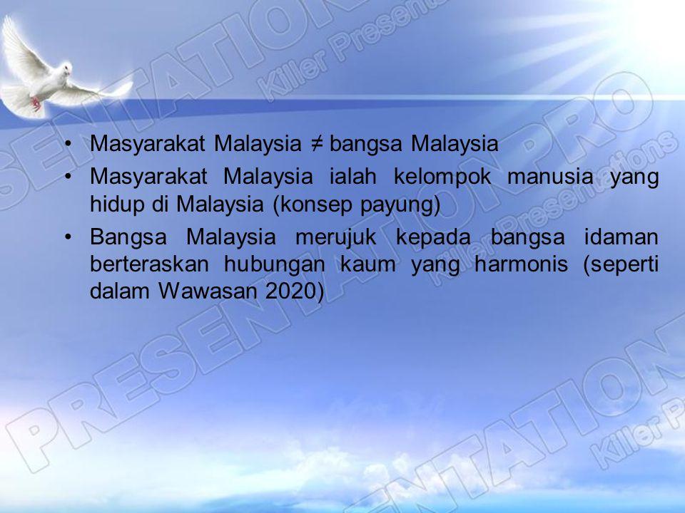 Masyarakat Malaysia ≠ bangsa Malaysia Masyarakat Malaysia ialah kelompok manusia yang hidup di Malaysia (konsep payung) Bangsa Malaysia merujuk kepada