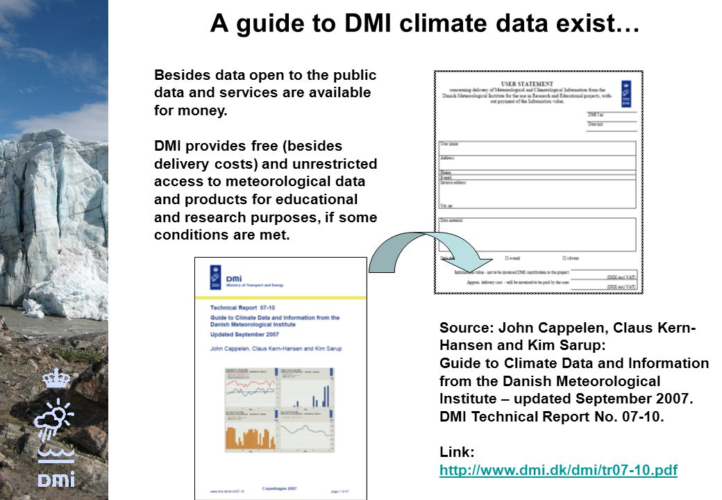 A guide to DMI climate data exist… Source: John Cappelen, Claus Kern- Hansen and Kim Sarup: Guide to Climate Data and Information from the Danish Meteorological Institute – updated September 2007.