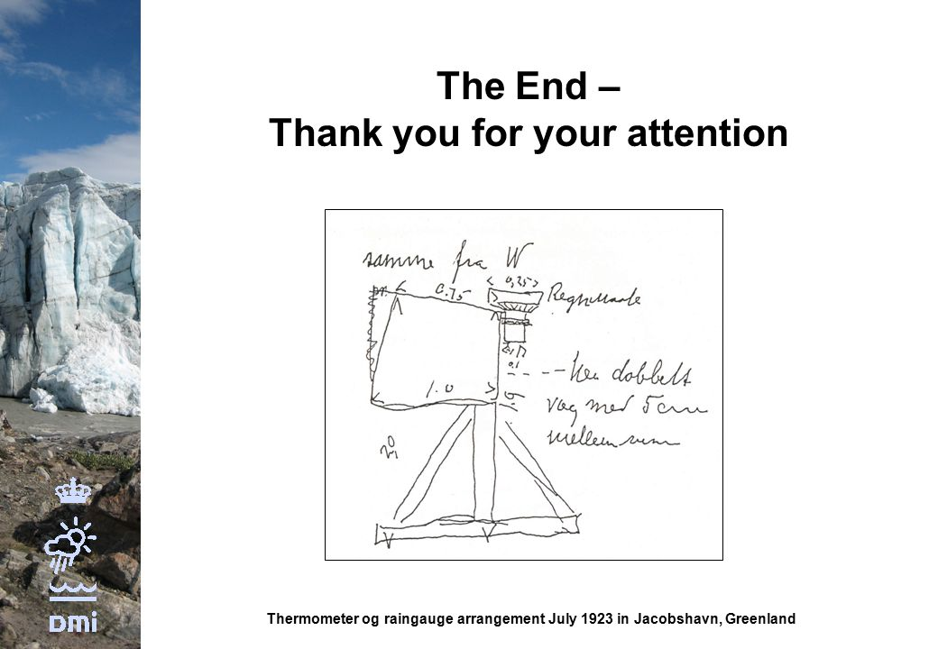 The End – Thank you for your attention Thermometer og raingauge arrangement July 1923 in Jacobshavn, Greenland