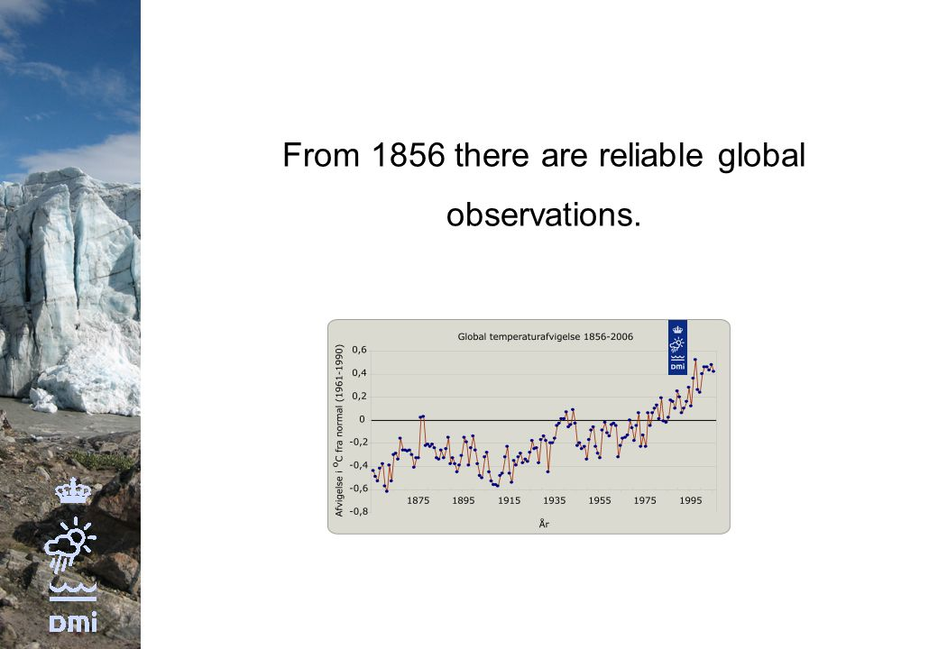 From 1856 there are reliable global observations.