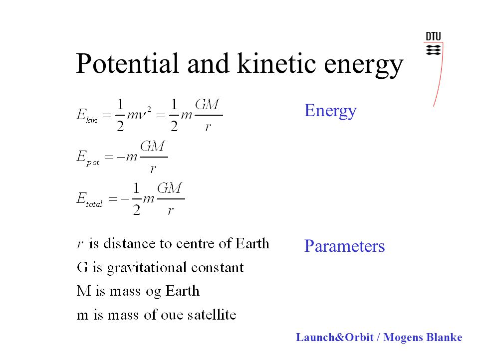 Launch&Orbit / Mogens Blanke Potential and kinetic energy Energy Parameters