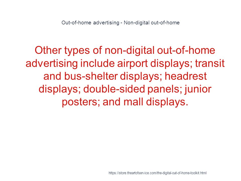 Out-of-home advertising - Non-digital out-of-home 1 Other types of non-digital out-of-home advertising include airport displays; transit and bus-shelt