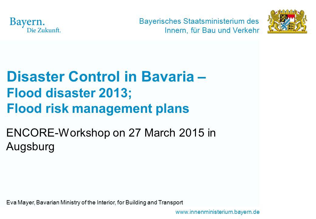 Bayerisches Staatsministerium des Innern, für Bau und Verkehr www.innenministerium.bayern.de Disaster Control in Bavaria – Flood disaster 2013; Flood