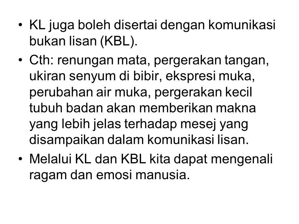 KL juga boleh disertai dengan komunikasi bukan lisan (KBL). Cth: renungan mata, pergerakan tangan, ukiran senyum di bibir, ekspresi muka, perubahan ai