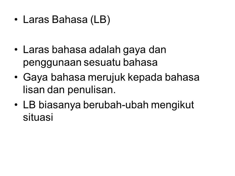 Laras Bahasa (LB) Laras bahasa adalah gaya dan penggunaan sesuatu bahasa Gaya bahasa merujuk kepada bahasa lisan dan penulisan. LB biasanya berubah-ub