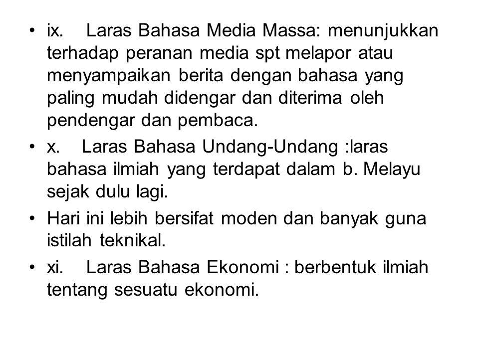 ix. Laras Bahasa Media Massa: menunjukkan terhadap peranan media spt melapor atau menyampaikan berita dengan bahasa yang paling mudah didengar dan dit