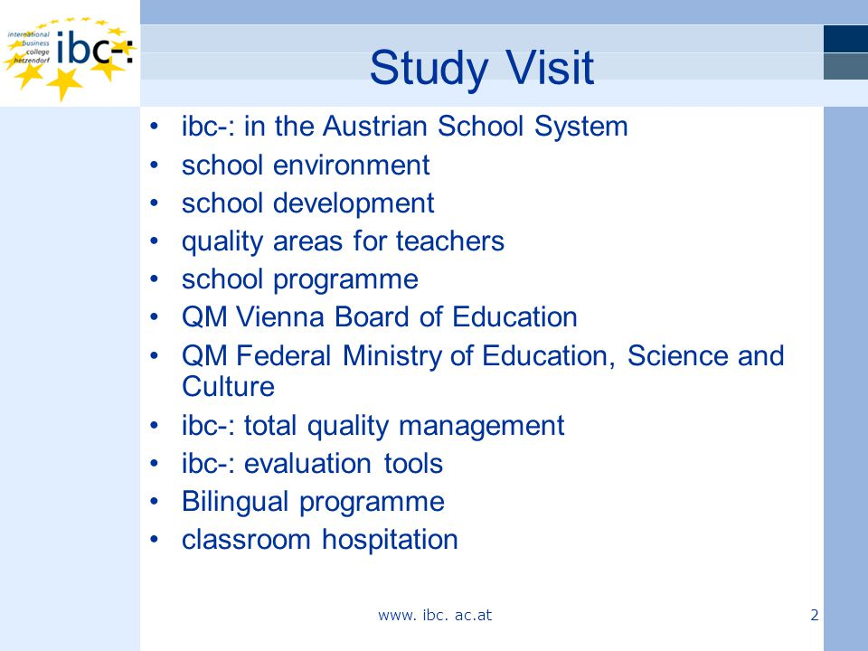 Study Visit ibc-: in the Austrian School System school environment school development quality areas for teachers school programme QM Vienna Board of E