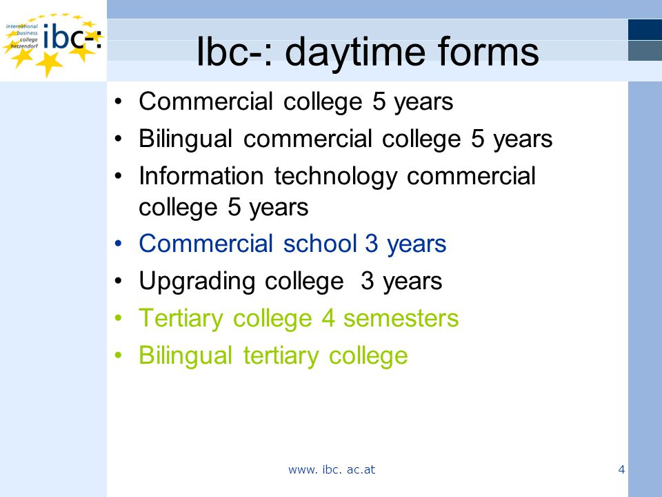 Ibc-: evening forms Commercial school 4 semesters Commercial college 8 semesters Tertiary commercial college 4 semesters 1637 students 152 teachers School management –span of control 2:152 www.