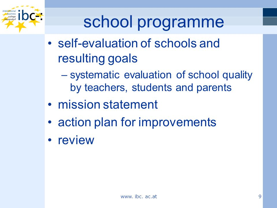 QM activities Vienna Board of Education since 2003 –management review –School Audit by inspector –Quality Managers for schools Federal Ministry of Education, Science and Culture since 2005 –Quality Matrix –School Quality Report –Vienna Quality Report –Federal Quality Report www.