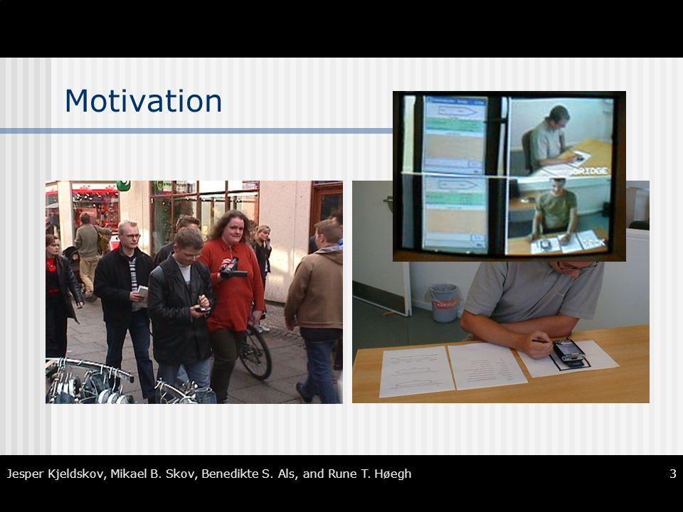 3 Jesper Kjeldskov, Mikael B. Skov, Benedikte S. Als, and Rune T. Høegh Motivation