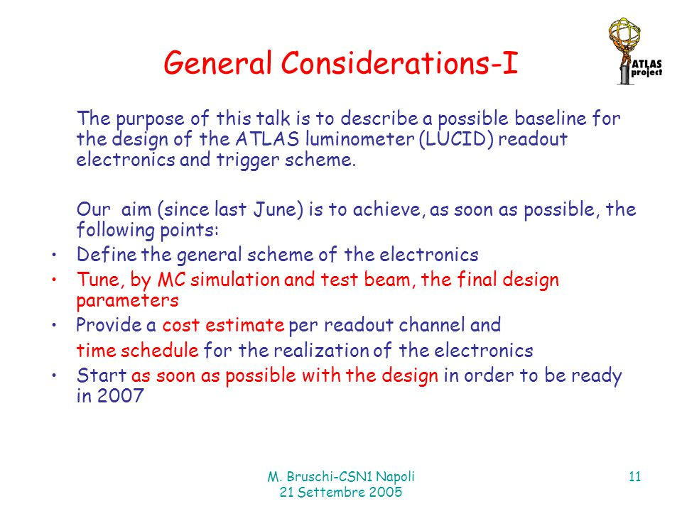 M. Bruschi-CSN1 Napoli 21 Settembre 2005 11 General Considerations-I The purpose of this talk is to describe a possible baseline for the design of the