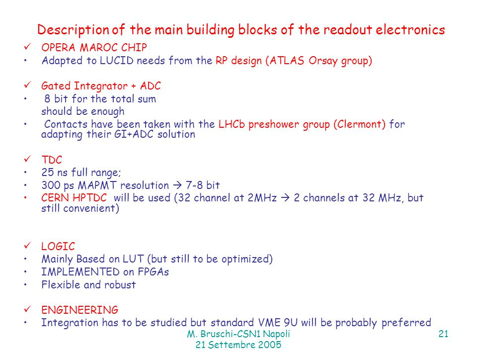 M. Bruschi-CSN1 Napoli 21 Settembre 2005 21 Description of the main building blocks of the readout electronics OPERA MAROC CHIP Adapted to LUCID needs