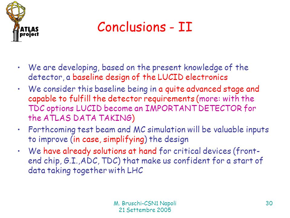 M. Bruschi-CSN1 Napoli 21 Settembre 2005 30 Conclusions - II We are developing, based on the present knowledge of the detector, a baseline design of t