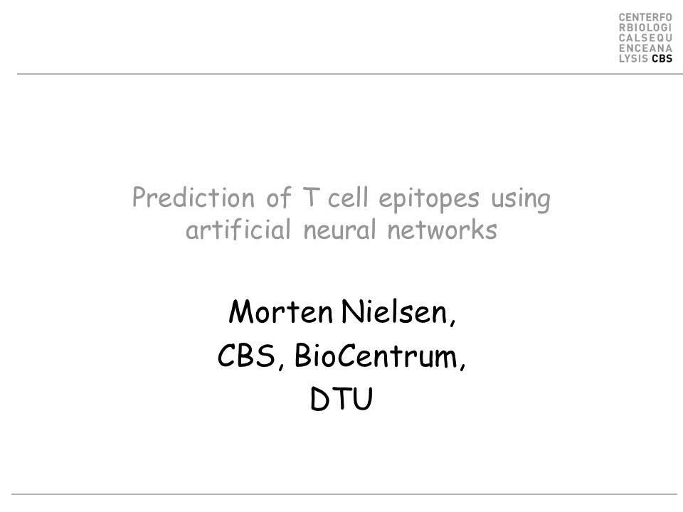 Prediction of T cell epitopes using artificial neural networks Morten Nielsen, CBS, BioCentrum, DTU