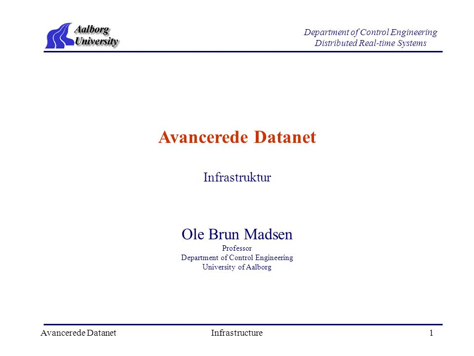 Avancerede DatanetInfrastructure1 Department of Control Engineering Distributed Real-time Systems Avancerede Datanet Ole Brun Madsen Professor Department of Control Engineering University of Aalborg Infrastruktur
