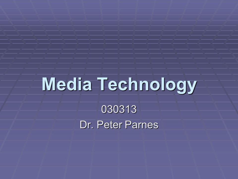 Media Technology 030313 Dr. Peter Parnes