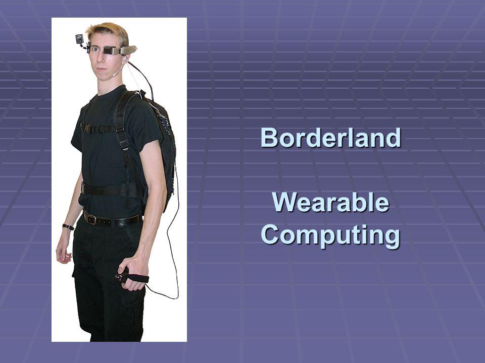 Borderland Wearable Computing