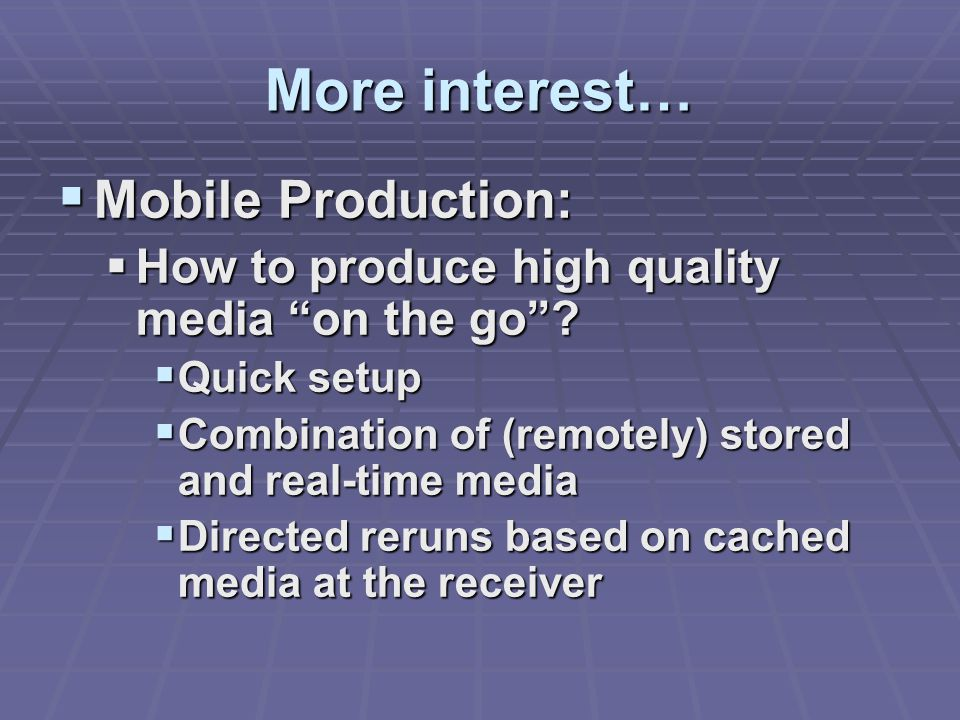 More interest…  Mobile Production:  How to produce high quality media on the go .