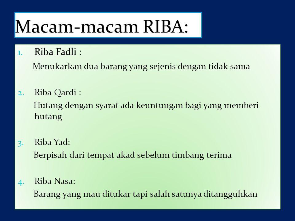 Macam-macam RIBA: 1. Riba Fadli : Menukarkan dua barang yang sejenis dengan tidak sama 2.