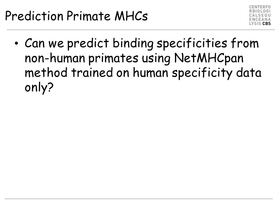 Prediction Primate MHCs Can we predict binding specificities from non-human primates using NetMHCpan method trained on human specificity data only