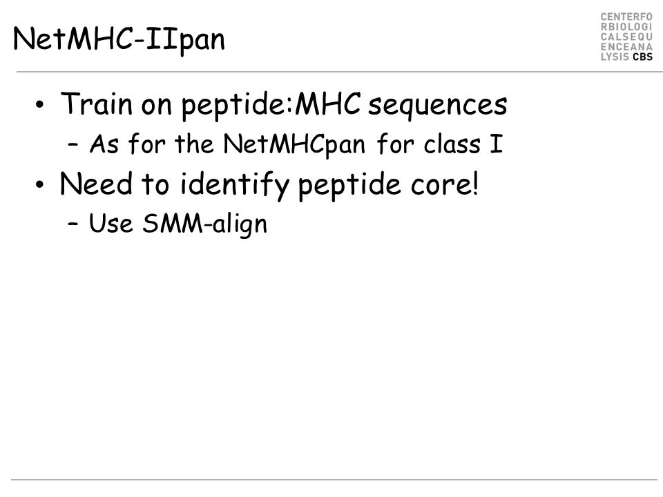 NetMHC-IIpan Train on peptide:MHC sequences –As for the NetMHCpan for class I Need to identify peptide core.