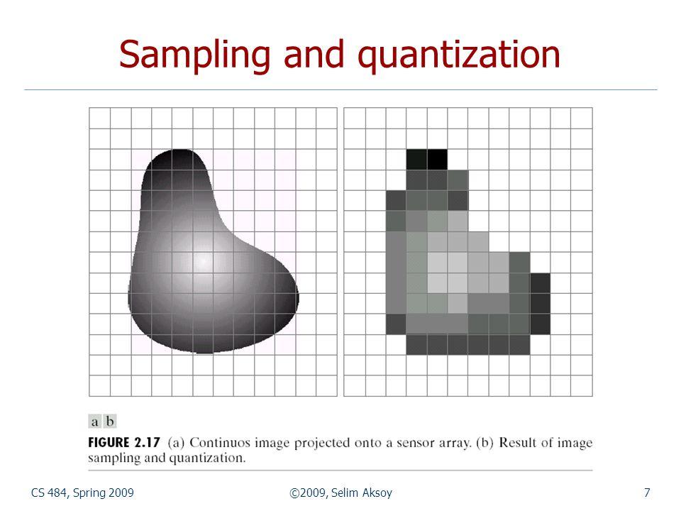 CS 484, Spring 2009©2009, Selim Aksoy7 Sampling and quantization