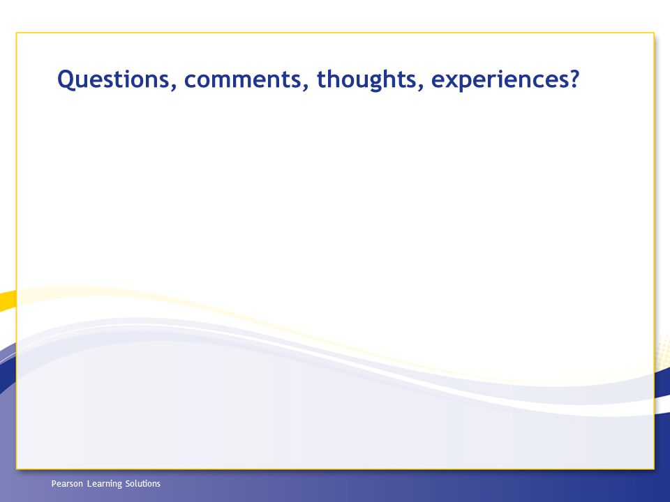 Pearson Learning Solutions Questions, comments, thoughts, experiences?
