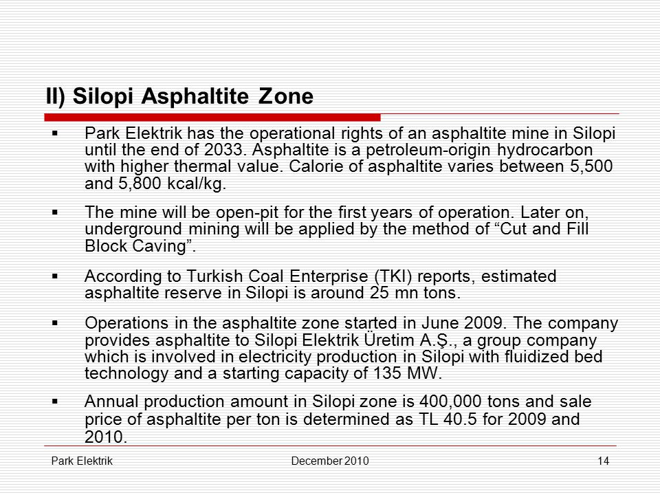 Park ElektrikDecember 201014 II) Silopi Asphaltite Zone  Park Elektrik has the operational rights of an asphaltite mine in Silopi until the end of 20