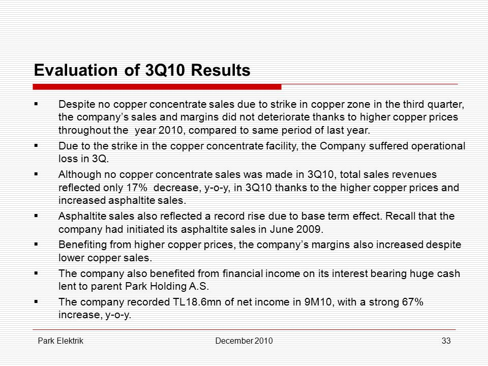 Park ElektrikDecember 201033 Evaluation of 3Q10 Results  Despite no copper concentrate sales due to strike in copper zone in the third quarter, the c