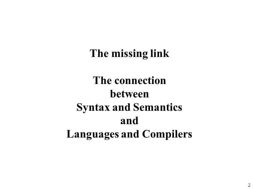 2 The missing link The connection between Syntax and Semantics and Languages and Compilers