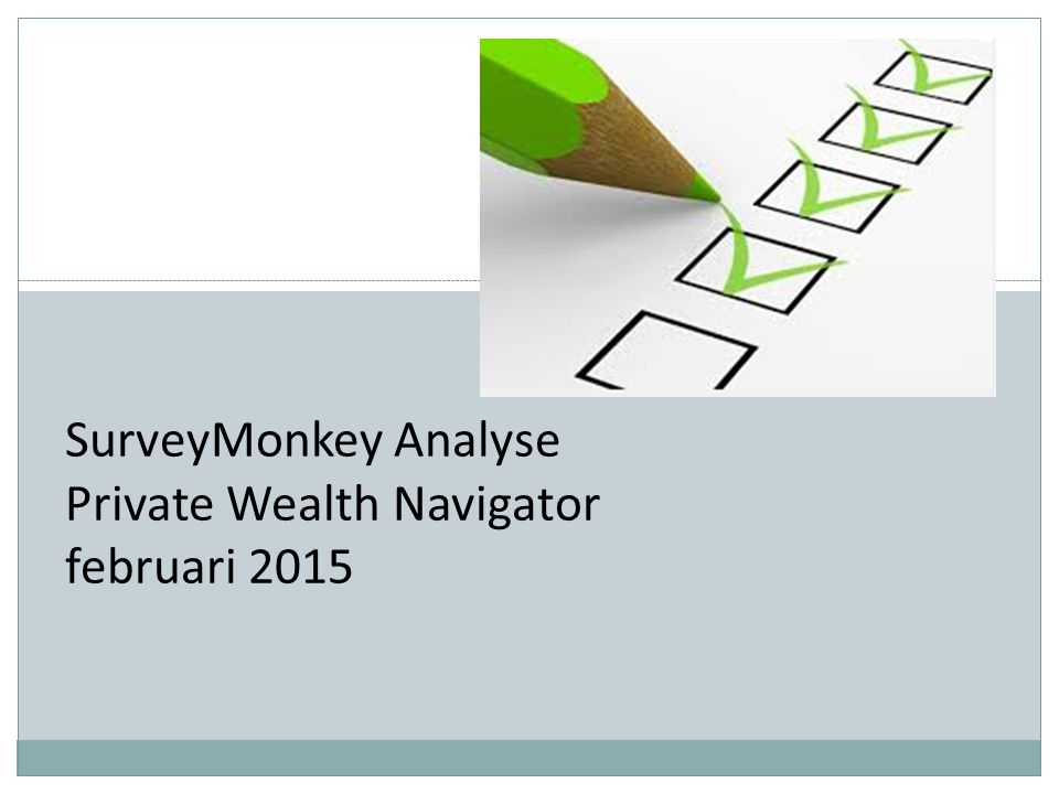 SurveyMonkey Analyse Private Wealth Navigator februari 2015