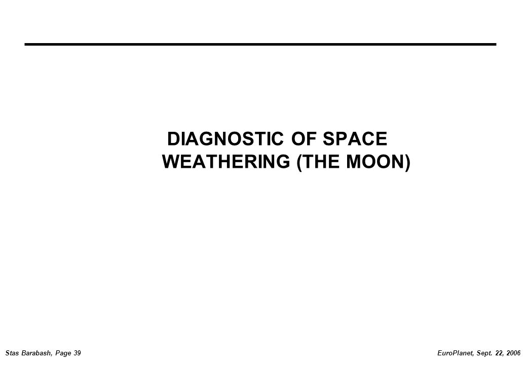 EuroPlanet, Sept. 22, 2006Stas Barabash, Page 39 DIAGNOSTIC OF SPACE WEATHERING (THE MOON)