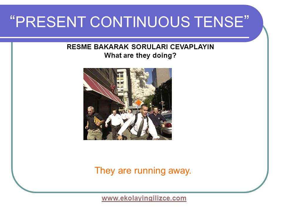 www.ekolayingilizce.com PRESENT CONTINUOUS TENSE They are running away.