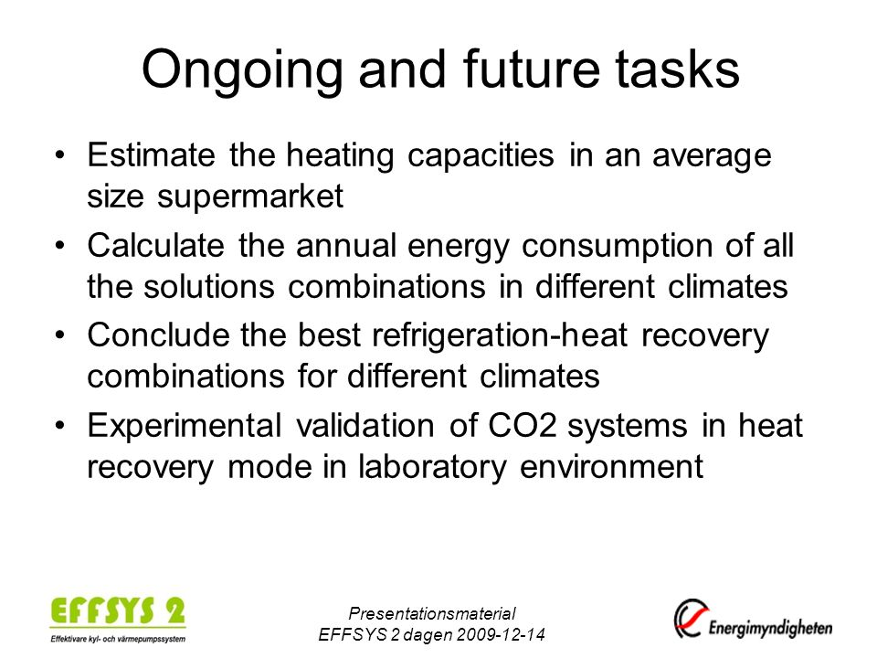 Ongoing and future tasks Estimate the heating capacities in an average size supermarket Calculate the annual energy consumption of all the solutions c