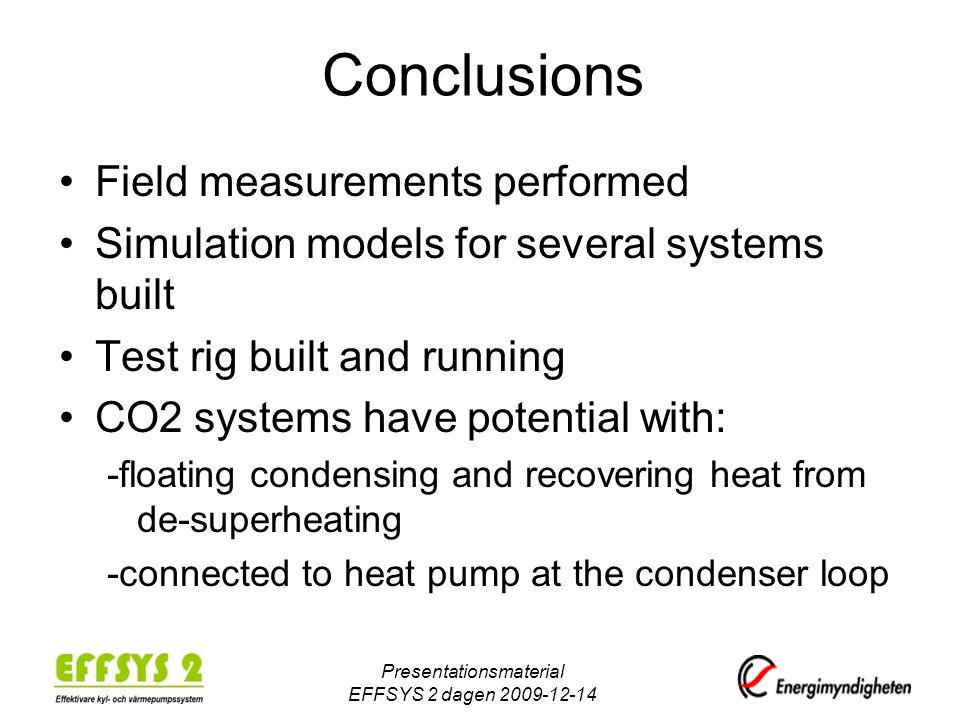Conclusions Field measurements performed Simulation models for several systems built Test rig built and running CO2 systems have potential with: -floa